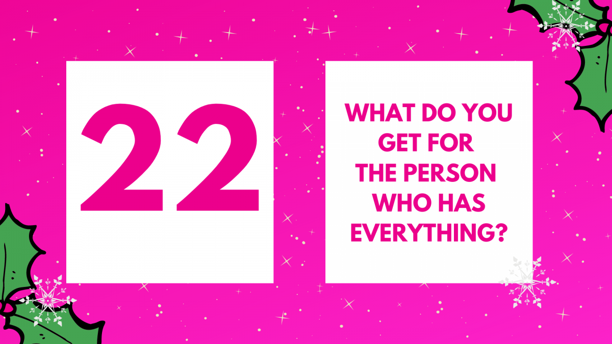 What do you get the person who has everything?